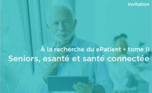 A la recherche du ePatient, tome II. Seniors, esanté et santé connectée